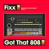 Got That 808 by DJ Fixx