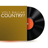 Vols Ballar Country? by Various Artists
