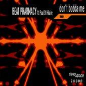 Don't Bodda Me by Beat Pharmacy