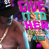 Give It To Her (Dance Remix) - Single by Mr. Vegas