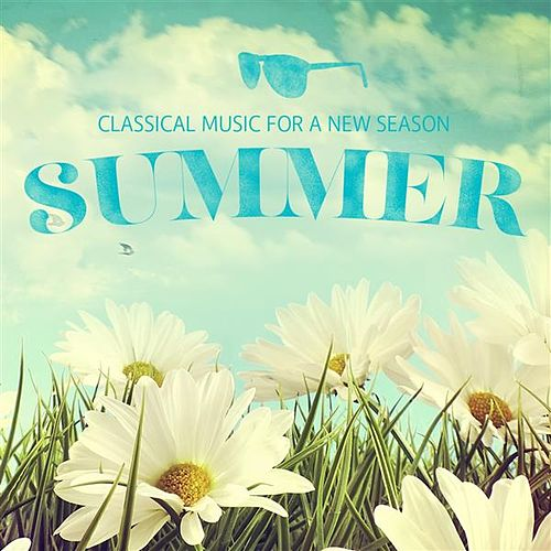 Classical Music for a New Season: Summer by Various Artists