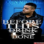 Before This Drink Is Done by John Michael