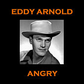 Eddy Arnold - Angry by Eddy Arnold