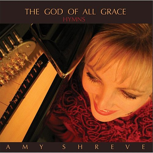 The God of All Grace by Amy Shreve