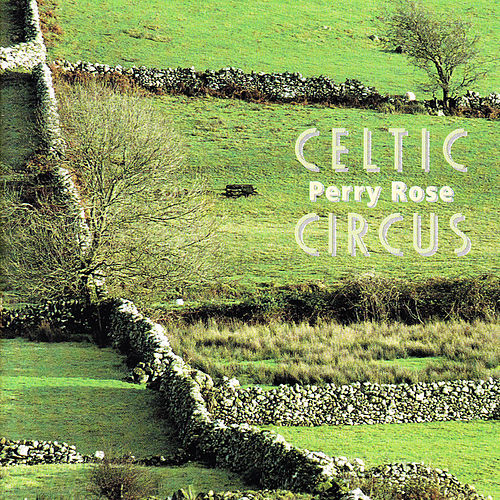 Celtic Circus by Perry Rose