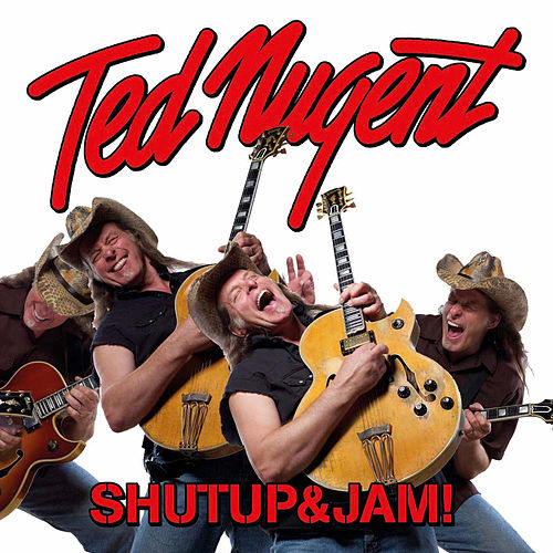 Shutup&Jam! by Ted Nugent