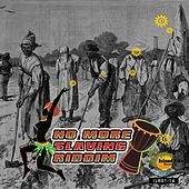 No More Slaving Riddim by Various Artists
