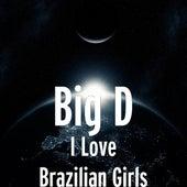 I Love Brazilian Girls by Big D