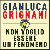 Non voglio essere un fenomeno by Gianluca Grignani