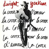 La Croix D'amour by Dwight Yoakam