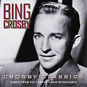 Crosby Classics (Songs From His Famous Radio Broadcasts) by Bing Crosby