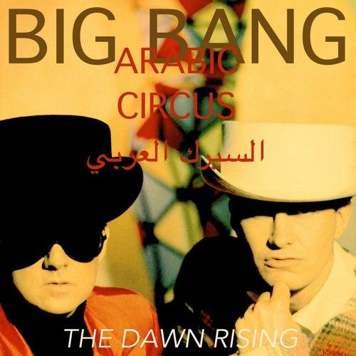 Arabic Circus // The Dawn Rising by BigBang