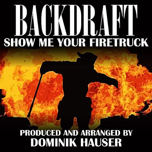 Show Me Your Firetruck (From the Score to 'Backdraft') by Dominik Hauser