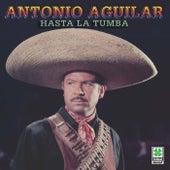 Hasta La Tumba by Antonio Aguilar