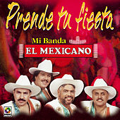 Prende Tu Fiesta de Mi Banda El Mexicano