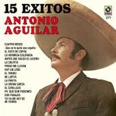 Antonio Aguilar 15 Grandes Exitos by Antonio Aguilar