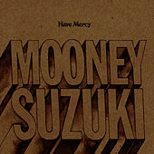 Have Mercy by The Mooney Suzuki