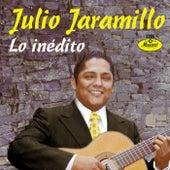 Lo Inedito: Temas Jamas Publicados by Julio Jaramillo