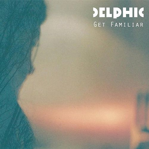Get Familiar by Delphic