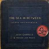 The Sea in Between (Soundtrack) de Josh Garrels