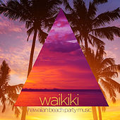Waikiki - Hawaiian Beach Party Music for the Perfect Luau, Summer Party, Bbq, Beach Day, Or Pool Party Like Aloha Oe, Sweet Leilani, Lovely Hula Hands, My Little Grass Shack, And More! by Various Artists