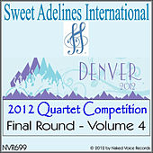 2012 Sweet Adelines International Quartet Competition: Final Round, Vol. 4 by Various Artists