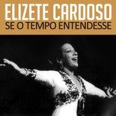 Se o Tempo Entendesse von Elizeth Cardoso