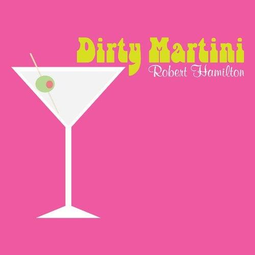 Dirty Martini by Robert Hamilton