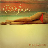 Dirty Love - Single by Phil Hamilton
