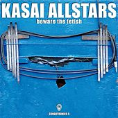 Beware The Fetish (Congotronics 5) von Kasai Allstars