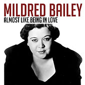 Almost Like Being in Love by Mildred Bailey