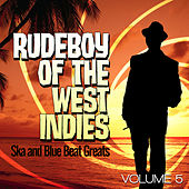 Rudeboy of the West Indies - Ska and Blue Beat Greats, Vol. 5 de Various Artists