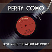 Love Makes the World Go 'Round by Perry Como