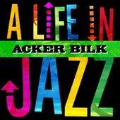 Acker Bilk - A Life in Jazz de Acker Bilk