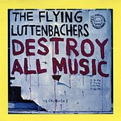 Destroy All Music by The Flying Luttenbachers