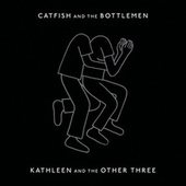 Kathleen And The Other Three van Catfish and the Bottlemen