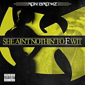 She Ain't Nothin' To F Wit by Ron Browz