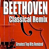 Beethoven Classical Remix (Greatest Top Hits Remixed) by Blue Claw Philharmonic
