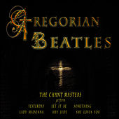 Gregorian Beatles by The Chant Masters