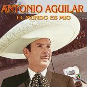 El Mundo Es Mio by Antonio Aguilar