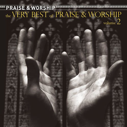 The Very Best Of Praise And Worship Volume 2 by Various Artists