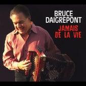 Jamais De La Vie de Bruce Daigrepont