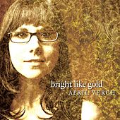 Bright Like Gold by April Verch