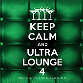 Keep Calm and Ultra Lounge 4 de Various Artists