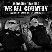 We All Country (feat. Colt Ford, Sarah Ross & Charlie Farley) by Moonshine Bandits