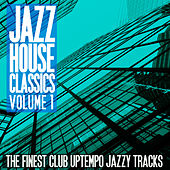 Jazz House Classics, Vol. 1 (The Finest Club Uptempo Jazzy Tracks) von Various Artists
