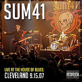 Live At The House Of Blues: Cleveland 9.15.07 de Sum 41