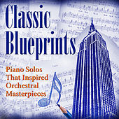 Classic Blueprints: Piano Solos That Inspired Orchestral Masterpieces von Various Artists