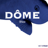 Dôme Ibiza. The Chill-Out Session (Vol. 1) von Various Artists