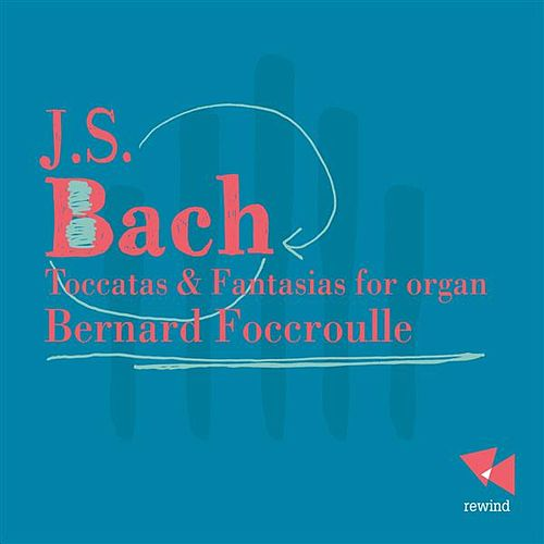 Bach: Toccatas & Fantasies for Organ by Bernard Foccroulle